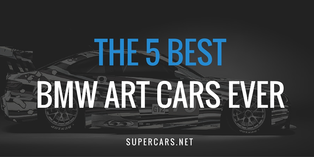 THE 5 BEST BMW ART CARS EVER