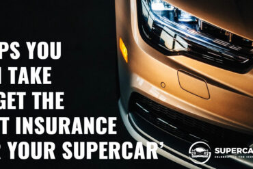 Steps You Can Take to Get the Best Insurance for Your Supercar