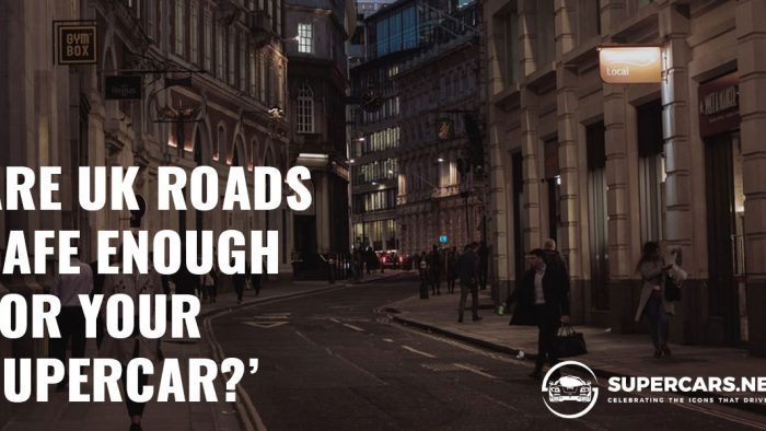 Are UK Roads Safe Enough for Your Supercar?